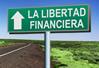 Le mostraremos el camino hacia su Libertad Financiera